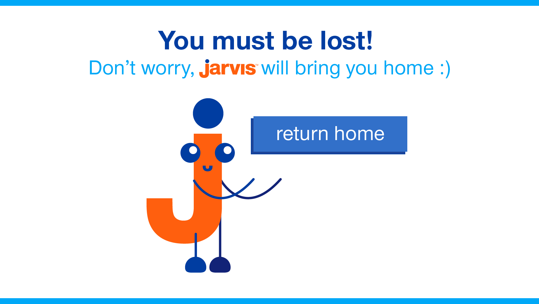 You must be lost! Don't worry, jarvis will bring you home.